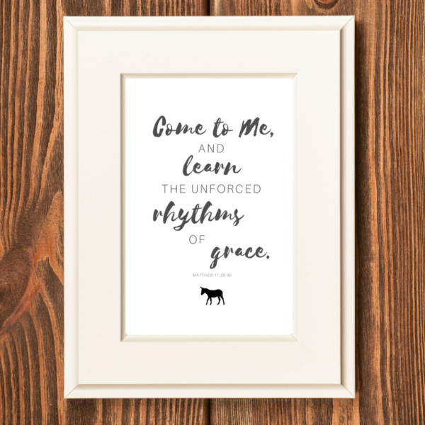 Come to me and learn the unforced rhythms of grace.